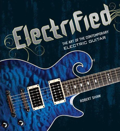 Electified: The Art of the Contemporary Electric Guitar, by Robert Shaw